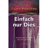 """Einfach nur dies: Unspektakul�re Gespr�che �ber alles und nichtsvon """"Tony Parsons"""""""