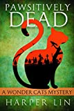 Pawsitively Dead (A Wonder Cats Mystery Book 2)