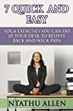 7 Quick And Easy Yoga Exercises You Can Do At Your Desk To Relieve Back And Neck Pain