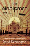 The Airshipmen: A Novel Based on a True Story: A Tale of Love, Betrayal & Political Intrigue