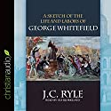 A Sketch of the Life and Labors of George Whitefield (       UNABRIDGED) by J.C. Ryle Narrated by Ulf Bjorklund