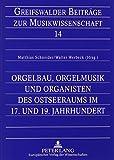 img - for Orgelbau, Orgelmusik und Organisten des Ostseeraums im 17. und 19. Jahrhundert (German Edition) book / textbook / text book