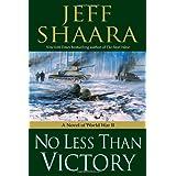 No Less Than Victory: A Novel of World War II ~ Jeff Shaara