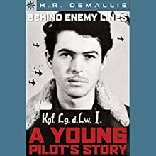 Behind Enemy Lines: A Young Pilots Story Audiobook by H. R. DeMallie Narrated by Ben Rameaka