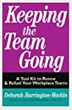 img - for Keeping the Team Going: A Tool Kit to Renew & Refuel Your Workplace Teams by Deborah Harrington-Mackin (1996-03-26) book / textbook / text book