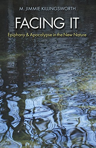 Facing It: Epiphany And Apocalypse In The New Nature (The Seventh Generation: Survival, Sustainability, Sustenance In A New Nature)