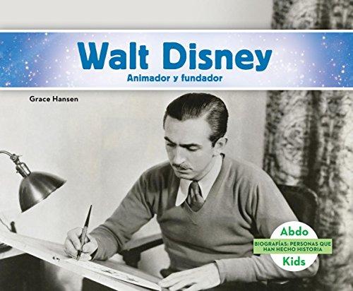 Walt Disney: Animador y Fundador (Walt Disney: Animator & Founder) (Biografias: Personas Que Han Hecho Historia /History Maker Biographies)