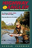 The Highway Angler: Fishing Alaskas Road System. Fifth Edition.
