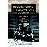Dude Ranching in Yellowstone Country: Larry Larom and Valley Ranch, 1915-1969