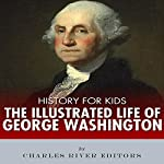 History for Kids: The Life of George Washington |  Charles River Editors