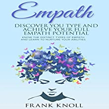 Empath: Discover Your Type and Achieve Your Full Empath Potential: Know the Distinct Types of Empath and Learn to Nurture Your Abilities Audiobook by Frank Knoll Narrated by Sangita Chauhan