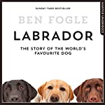 Labrador: The Story of the World's Favourite Dog | Ben Fogle