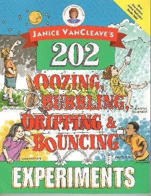 Janice VanCleave's 202 Oozing, Bubbling, Dripping and Bouncing Experiments