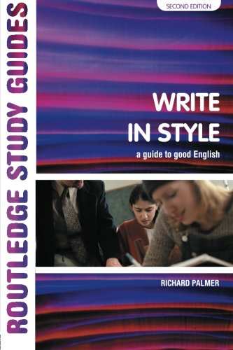 Write in Style: A guide to good English (Routledge Study Guides)