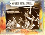 img - for Cowboy With a Camera: Erwin E. Smith, Cowboy Photographer book / textbook / text book
