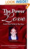 The Power Of Love: Learn How To Be In The Now