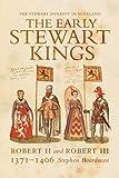 The Early Stewart Kings: Robert II and Robert III (Stewart Dynasty in Scotland series)