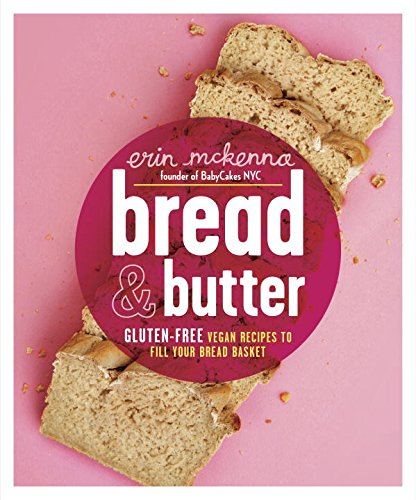 Bread & Butter: Gluten-Free Vegan Recipes to Fill Your Bread Basket by Erin McKenna