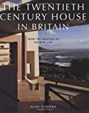 The Twentieth Century House in Britain: From the Archives of Country Life (184513012X) by Powers, Alan