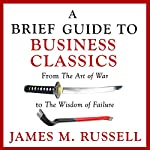 A Brief Guide to Business Classics: From The Art of War to The Wisdom of Failure | James M. Russell