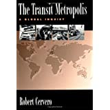The Transit Metropolis: A Global Inquiry ~ Robert Cervero