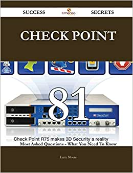 Check Point 81 Success Secrets: 81 Most Asked Questions On Check Point - What You Need To Know
