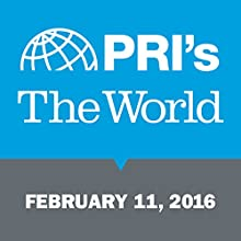 The World, February 11, 2016 Other by Marco Werman Narrated by Marco Werman