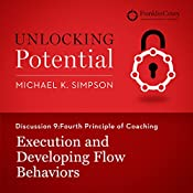 Discussion 9: Fourth Principle of Coaching - Execution and Developing Flow Behaviors | Michael K. Simpson,  FranklinCovey