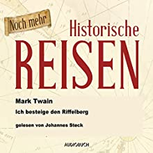 Noch mehr historische Reisen: Ich besteige den Riffelberg (Historische Reisen 5) Hörbuch von Mark Twain Gesprochen von: Johannes Steck