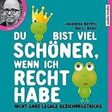 Du bist viel schöner, wenn ich recht habe: Nicht ganz legale Beziehungstricks Hörbuch von Johannes Hayers, Mia L. Meier Gesprochen von: Oliver Rohrbeck
