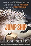 img - for By Josh Shipp Jump Ship: Ditch Your Dead-End Job and Turn Your Passion into a Profession book / textbook / text book