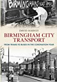 David Harvey Birmingham City Transport: From Trams to Buses in the Coronation Year