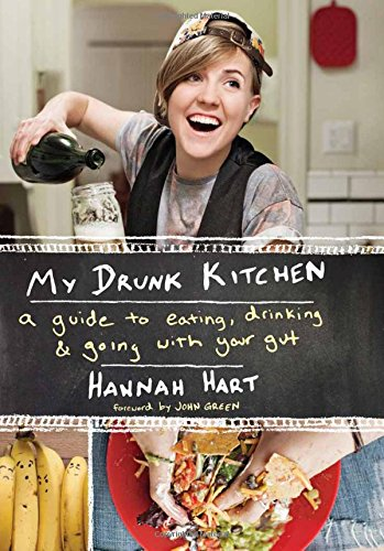 My Drunk Kitchen: A Guide to Eating, Drinking, and Going with Your Gut by Hannah Hart
