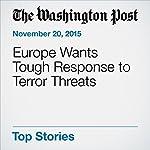 Europe Wants Tough Response to Terror Threats | William Booth,Souad Mekhennet
