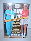 Aerobic Walking : The Best and Safest Weight Loss and Cardiovascular Exercise for Everyone Overweight or Out of Shape