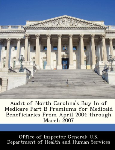 Audit of North Carolina's Buy In of Medicare Part B Premiums for Medicaid Beneficiaries From April 2004 through March 2007
