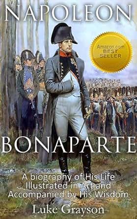 Amazon.com: Napoleon Bonaparte: A biography of His Life ...