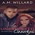 Unexpected Changes: The Chances Series, Book 2 Audiobook by A.M. Willard Narrated by Jilletta Jarvis