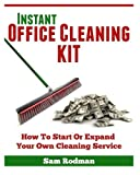 Instant Office Cleaning Kit: How to start or expand your own cleaning service