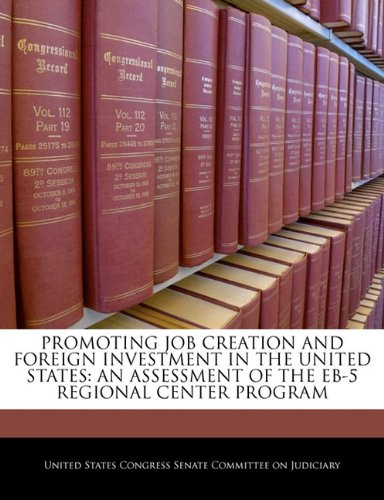 PROMOTING JOB CREATION AND FOREIGN INVESTMENT IN THE UNITED STATES: AN ASSESSMENT OF THE EB-5 REGIONAL CENTER PROGRAM