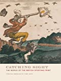 img - for Catching Sight: The World of the British Sporting Print book / textbook / text book