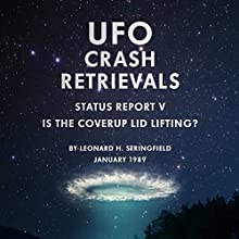 UFO Crash Retrievals - Status Report V: Is the Cover-Up Lid Lifting? (       UNABRIDGED) by Leonard H. Stringfield Narrated by Pete Ferrand