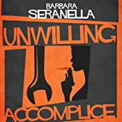 Unwilling Accomplice | Barbara Seranella