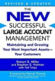 img - for Robert B. Miller: The New Successful Large Account Management : Maintaining and Growing Your Most Important Assets -- Your Customers (Paperback - Revised Ed.); 2005 Edition book / textbook / text book