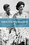 These Few Precious Days: The Final Year of Jack With Jackie