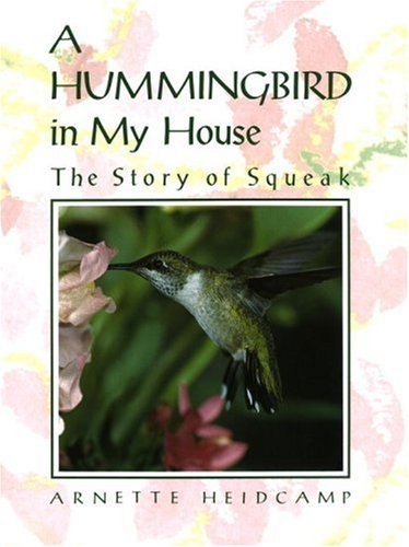 A Hummingbird in My House: The Story of Squeak