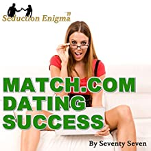 Match.com Dating Success: Attract & Seduce Women Online | Livre audio Auteur(s) : Seventy Seven Narrateur(s) : Seventy Seven