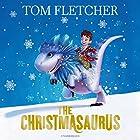 The Christmasaurus Hörbuch von Tom Fletcher Gesprochen von: Paul Shelley