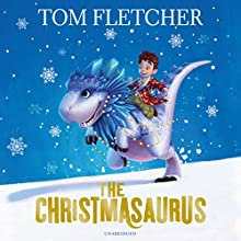 The Christmasaurus Audiobook by Tom Fletcher Narrated by Paul Shelley