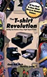 img - for The T-Shirt Revolution: Building Your Business Using a Digital Apparel Printer book / textbook / text book